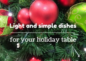 Light and simple dishes for your holiday table