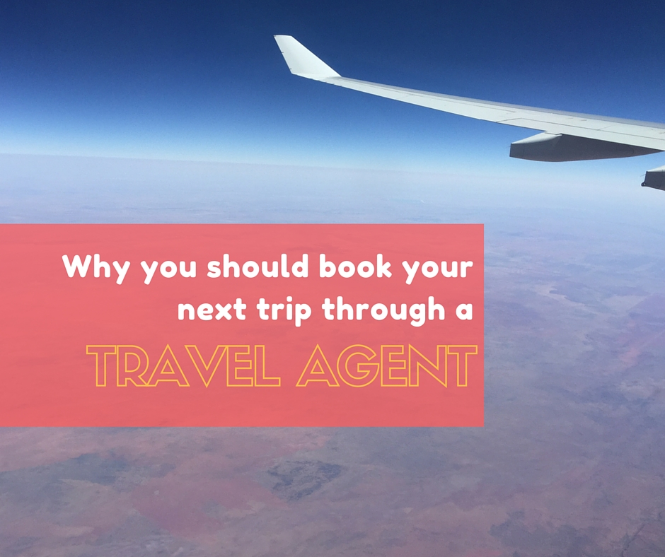 Why you should book your next trip through a travel agent