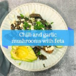 Chilli and garlic mushrooms with feta