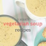 5 hearty vegetarian soup recipes